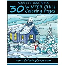 Adult Coloring Book: 30 Winter Chill Coloring Pages, Coloring Books For Adults Series By ColoringCraze.com