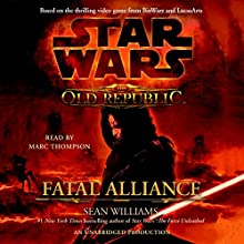 Star Wars: The Old Republic: Fatal Alliance Audiobook by Sean Williams Narrated by Marc Thompson