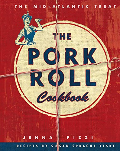 The Pork Roll Cookbook by Jenna Pizzi
