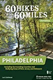 60 Hikes Within 60 Miles: Philadelphia: Including Surrounding Counties and Outlying Areas of New Jersey and Delaware