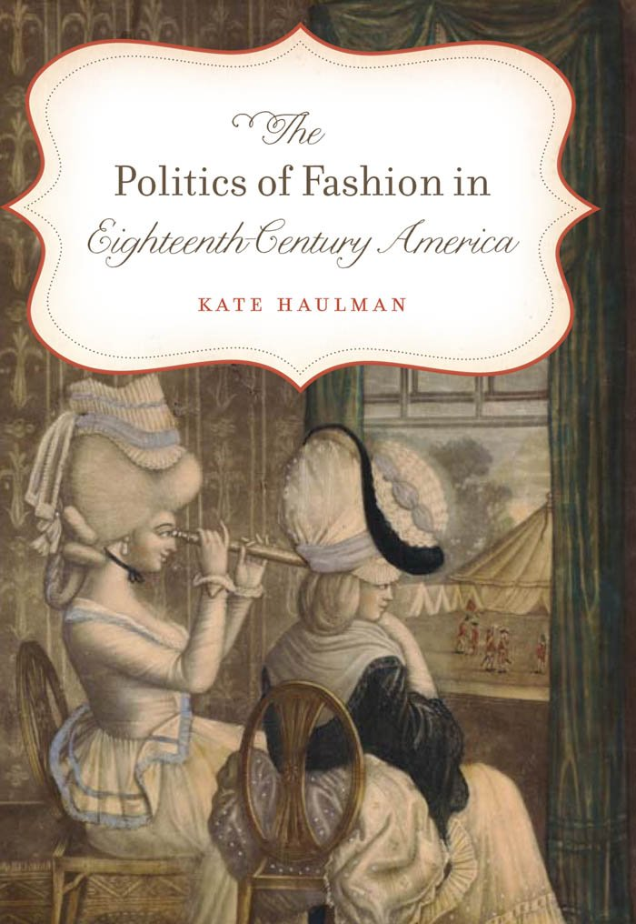 The Politics of Fashion in Eighteenth-Century America (Gender and American Culture) ebook