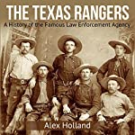 The Texas Rangers: A History of the Famous Law Enforcement Agency | Alex Holland