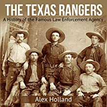 The Texas Rangers: A History of the Famous Law Enforcement Agency Audiobook by Alex Holland Narrated by Dan McGowan