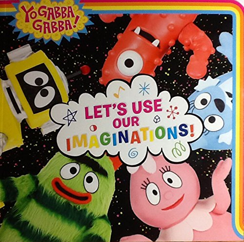 Yo Gabba Gabba! Let's Use Our Imaginations! Simon Spotlight -