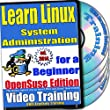 Learn Linux System Administration for a Beginner Video Training and Certification Exam, OpenSuse Edition. 4-disc DVD Set