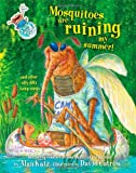 Mosquitoes Are Ruining My Summer!, Alan Katz, 1416955682