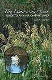 The Louisiana Coast: Guide to an American Wetland (Gulf Coast Books, sponsored by Texas A&M University-Corpus Christi)