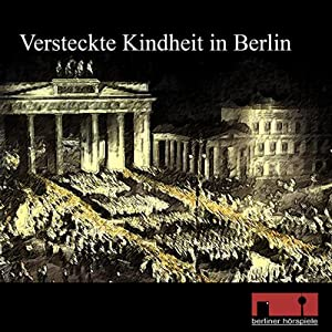 Versteckte Kindheit in Berlin. Zeitzeugengespräch mit Werner Foss Hörbuch