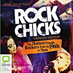 Rock Chicks: The Hottest Female Rockers from the 1960s to Now | Alison Stieven-Taylor