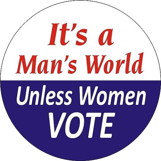 It's A Man's World Unless Women VOTE ButtonPinback