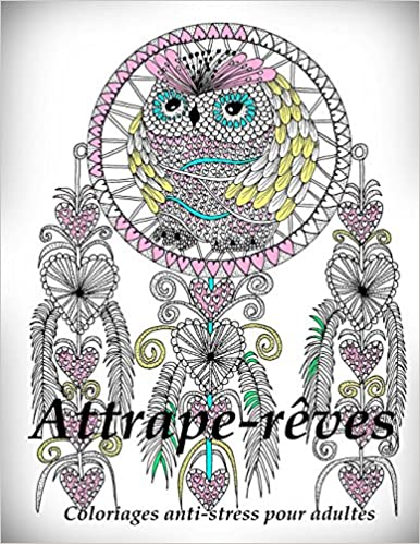 Comment Faire Un Coloriage Anti Stress.Attrape Reves Coloriages Pour Adultes Coloriage Anti