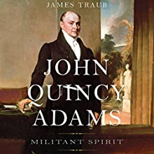 John Quincy Adams: Militant Spirit Audiobook by James Traub Narrated by Grover Gardner