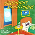 FREE: Goodnight Smartphone Audiobook by Arianna Huffington Narrated by Arianna Huffington