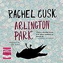 Arlington Park Audiobook by Rachel Cusk Narrated by Jilly Bond