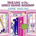True Love at the Lonely Hearts Bookshop Hörbuch von Annie Darling Gesprochen von: Laura Kirman