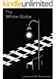 The White Globe: A Novelette with 3 x illustrations