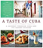 A Taste of Cuba: A Journey Through Cuba and Its Savory Cuisine, Includes 75 Authentic Recipes from the Country's Top Chefs (2018)