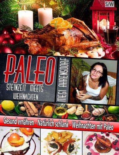 PALEO - Steinzeit meets Weihnachten - Schwarz-Weiß-Druck: Weihnachts und Rezeptbuch: Gesund ernähren - Natürlich schlank - Weihnachten mit Paleo (German Edition)