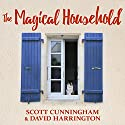 The Magical Household - Spells & Rituals for the Home: Llewellyn's Practical Magick Series Audiobook by Scott Cunningham, David Harrington Narrated by Tom Zingarelli