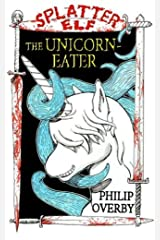 The Unicorn-Eater (Tales of Splatter Elf Book 1) Kindle Edition