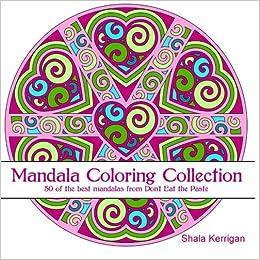 Amazon Mandala Coloring Collection 50 Of The Best Mandalas From Dont Eat Paste 9781516836956 Shala Kerrigan Books