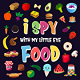 I Spy With My Little Eye - Food: A Wonderful Search and Find Game for Kids 2-4   Can You Spot the Food That Starts With...? (I Spy Books for Kids 2-4 Book 3)