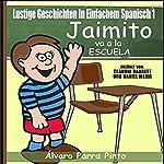 Lustige Geschichten in Einfachem Spanisch 1 [Funny Stories in Basic Spanish, 1]: Jaimito va a la escuela (Spanisches Lesebuch für Anfänger, Volume 1) | Álvaro Parra Pinto