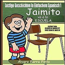 Lustige Geschichten in Einfachem Spanisch 1: Jaimito va a la escuela (Spanisches Lesebuch für Anfänger, Volume 1) Hörbuch von Álvaro Parra Pinto Gesprochen von: Claudia R. Barrett