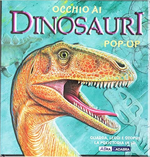 Occhio ai dinosauri. Libro pop-up. Ediz. illustrat.