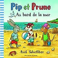 Pip et Prune:Au bord de la mer par Axel Scheffler