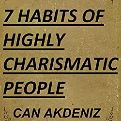 7 Habits of Highly Charismatic People: Best Business Books, Book 30