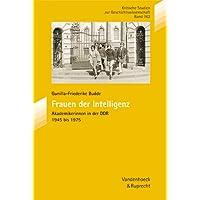 Frauen der Intelligenz. Akademikerinnen in der DDR 1945 bis 1975 (Kleine Vandenhoeck Reihe, Band 162)