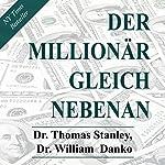 Der Millionär gleich nebenan: Erstaunliche Geheimnisse des Reichtums [The Millionaire Next Door: Amazing Secrets of Wealth] | Dr. Thomas Stanley,Dr. William Danko