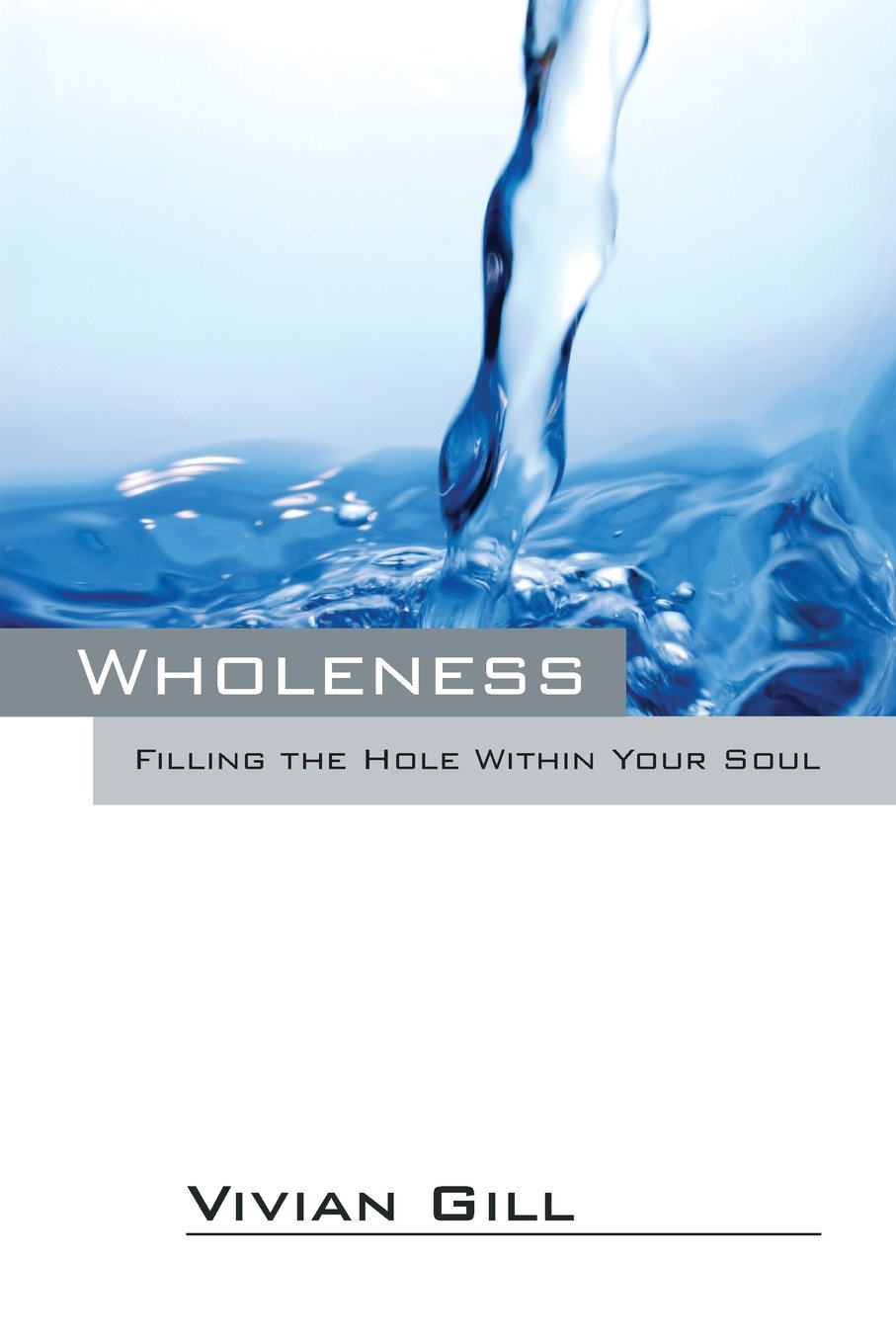 Wholeness: Filling the Hole Within Your Soul: Vivian Gill ...