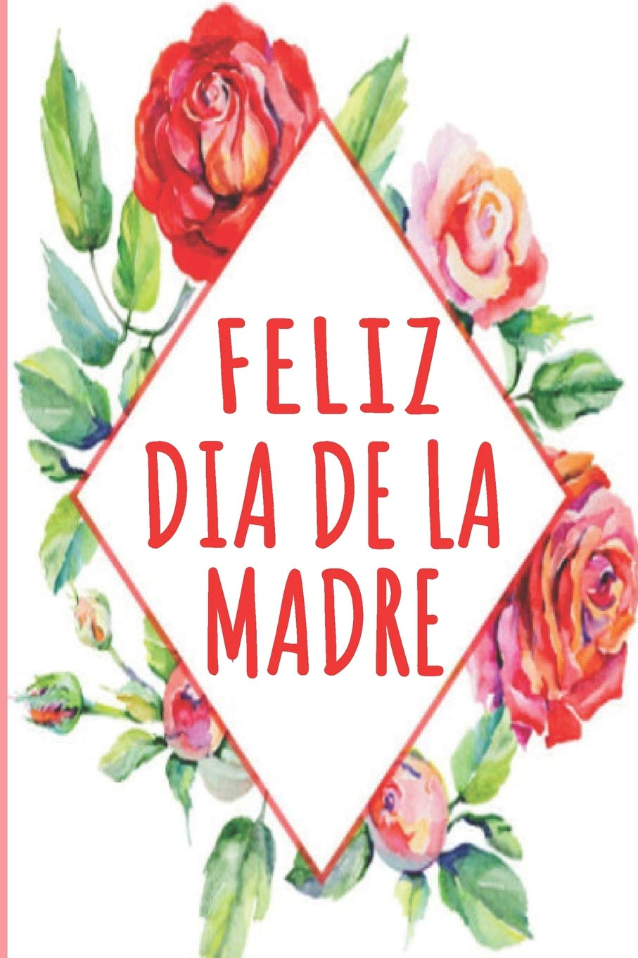 Feliz Dia De La Madre Spanish Happy Mothers Day Journal Notebook 6x9 Inch 120 Pages Blank Lined Journal Journal Momlife Notebook 9781093349801 Books