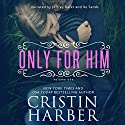Only for Him: Volume 1 Audiobook by Cristin Harber Narrated by Jeffrey Kafer, Xe Sands