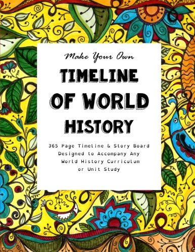 Make Your Own Timeline of World History: 365 Page Timeline & Story Board Designed to Accompany Any World History Curriculum or Unit Study