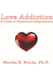 Love Addiction: A Guide to Emotional Independence