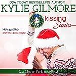 Kissing Santa: Clover Park, Book 4 | Kylie Gilmore