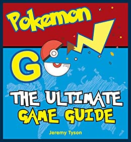 Pokemon Go: The Ultimate Game Guide: Pokemon Go Game Guide + Extra Documentation (Android, iOS, Secrets, Tips, Tricks, Hints) by [Tyson, Jeremy]