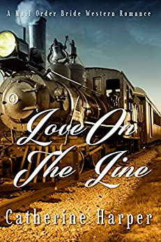 Mail Order Bride: Love On The Line: A Mail Order Bride Western Romance by [Harper, Catherine]