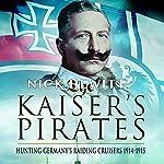The Kaiser's Pirates: Hunting Germany's Raiding Cruisers 1914-1915 | Nick Hewitt