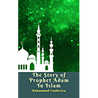 The Story of Prophet Adam In Islam