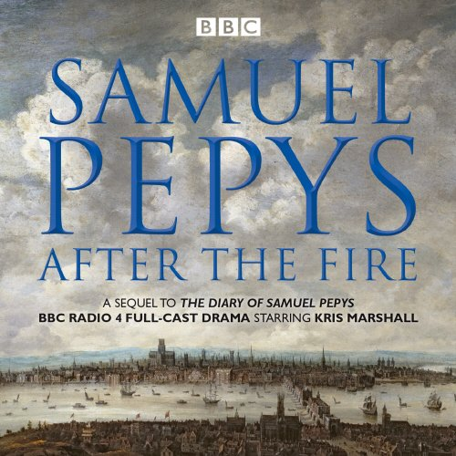 Samuel Pepys - After the Fire: BBC Radio 4 Full-Cast Dramatisation - Vienna Cast