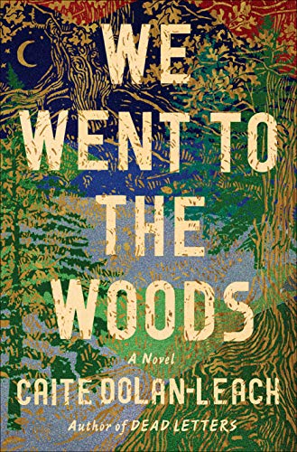 We Went to the Woods: A Novel by [Dolan-Leach, Caite]