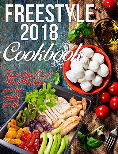 Freestyle 2018 Cookbook: Food You Can't Resist That Help You Lose Weight For Life (Freestyle Cookbook) That Resist