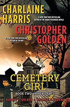 Cemetery Girl: Book Two: Inheritance (The Cemetery Girl Trilogy 2) by [Harris, Charlaine, Golden, Christopher]