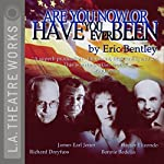 Are You Now or Have You Ever Been? | Eric Bentley