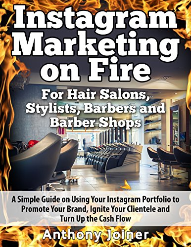 Instagram Marketing On Fire For Hair Salons, Stylists, Barbers and Barber Shops: A Smart Guide to Using Your Instagram Portfolio to Promote Your Brand, Ignite Your Clientele and Turn Up - Shop Instagram