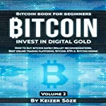 Bitcoin: Bitcoin Book for Beginners: How to Buy Bitcoin Safely, Bitcoin Wallet Recommendations, Best Online Trading Platforms, Bitcoin ATM-s, Bitcoin Mining: Invest in Digital Gold, Book 2 | Keizer Söze